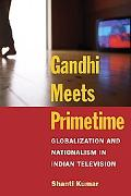 Gandhi Meets Primetime Globalization and Nationalism in Indian Television