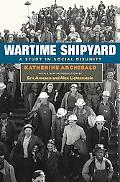 Wartime Shipyard A Study in Social Disunity