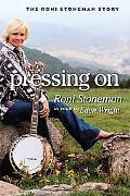 Pressing on The Roni Stoneman Story