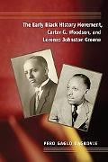 Early Black History Movement, Carter G. Woodson, and Lorenzo Johnston Greene