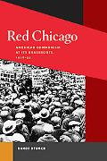 Red Chicago: American Communism at Its Grassroots, 1928-35