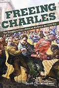 Freeing Charles: The Struggle to Free a Slave on the Eve of the Civil War (New Black Studies...