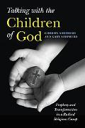 Talking with the Children of God: Prophecy and Transformation in a Radical Religious Group