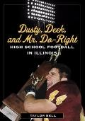 Dusty, Deek, and Mr. Do-Right : High School Football in Illinois