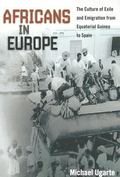 Africans in Europe : The Culture of Exile and Emigration from Equatorial Guinea to Spain