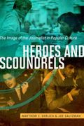 Heroes and Scoundrels : The Image of the Journalist in Popular Culture