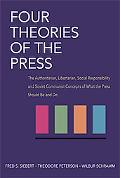 Four Theories of the Press The Authoritarian, Litertarian, Social Responsibility, and Soviet...