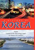 History of Korea : From Land of the Morning Calm to States in Conflict