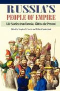 Russia's People of Empire : Life Stories from Eurasia, 1500 to the Present