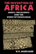 Invention of Africa Gnosis, Philosophy and the Order of Knowledge