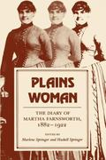 Plains Woman The Diary of Martha Farnsworth 1882-1922