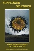 Sunflower Splendor Three Thousand Years of Chinese Poetry