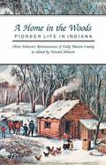 Home in the Woods Pioneer Life in Indiana