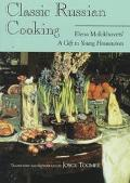 Classic Russian Cooking Elena Molokhovets' a Gift to Young Housewives