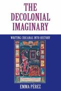 Decolonial Imaginary Writing Chicanas into History