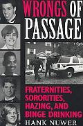 Wrongs of Passage Fraternities, Sororities, Hazing, and Binge Drinking