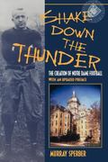 Shake Down the Thunder The Creation of Notre Dame Football