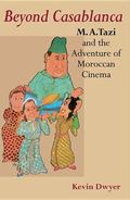 Beyond Casablanca M. A. Tazi and the Adventure of Moroccan Cinema