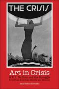 Art in Crisis W. E. B. Du Bois And the Struggle For African American Identity and Memory