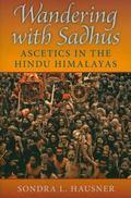 Wandering With Sadhus Ascetics of the Hindu Himalayas