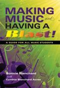 Making Music and Having a Blast!: A Guide for All Music Students (Music for Life)