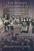 The World's Parliament of Religions: The East/West Encounter, Chicago, 1893 (Religion in Nor...