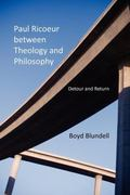Paul Ricoeur between Theology and Philosophy: Detour and Return (Indiana Series in the Philo...