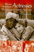 African American Actresses: The Struggle for Visibility, 1900--1960