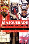 Masquerade and Postsocialism: Ritual and Cultural Dispossession in Bulgaria (New Anthropolog...