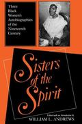 Sisters of the Spirit Three Black Women's Autobiographies of the Nineteenth Century