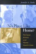 No Place Like Home Feminist Ethics and Home Health Care