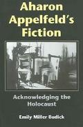 Aharon Appelfeld's Fiction Acknowledging The Holocaust