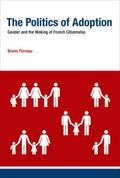 Politics of Adoption : Gender and the Making of French Citizenship