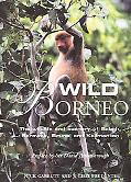 Wild Borneo The Wildlife And Scenery of Sabah, Sarawak, Brunei And Kalimantan