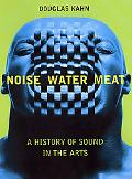 Noise, Water, Meat A History of Sound in the Arts