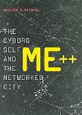Me++ The Cyborg Self and the Networked City