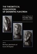 Theoretical Foundation of Dendritic Function Selected Papers of Wilfrid Rall With Commentaries