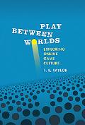 Play Between Worlds Exploring Online Game Culture