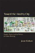 Toward the Healthy City: People, Places, and the Politics of Urban Planning (Urban and Indus...