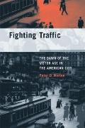 Fighting Traffic : The Dawn of the Motor Age in the American City