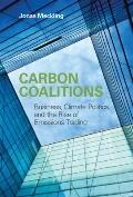 Carbon Coalitions : Business, Climate Politics, and the Rise of Emissions Trading