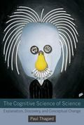 Cognitive Science of Science : Explanation, Discovery, and Conceptual Change