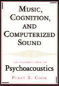 Music, Cognition, And Computerized Sound An Introduction to Psychoacoustics