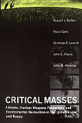 Critical Masses Citizens, Nuclear Weapon Production, and Environmental Destruction in the Un...
