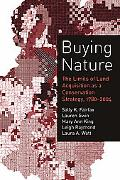 Buying Nature The Limits Of Land Acquisition As A Conservation Strategy, 1780-2004