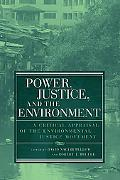 Power, Justice, And The Environment A Critical Appraisal Of The Environmental Justice Movement