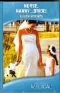 Nurse, Nanny...Bride! (Medical Romance HB)