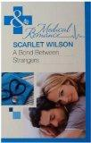 A Bond Between Strangers. Scarlet Wilson (Mills & Boon Medical)