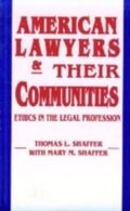 American Lawyers and Their Communities Ethics in the Legal Profession