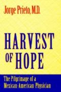 Harvest of Hope The Pilgrimage of a Mexican-American Physician